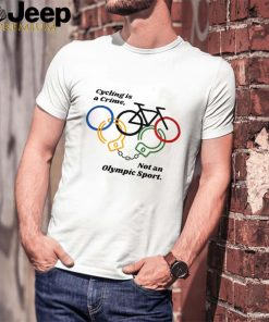 Cycling Is A Crime Not An Olympic Sport T shirt