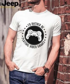 Id Rather Be Playing Video Games Gamer Controller shirt