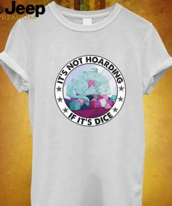 Its not hoarding if its dice shirt