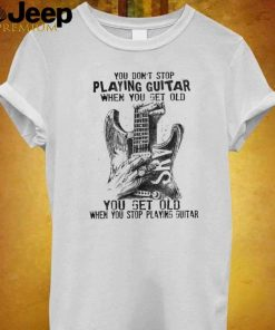 You dont stop playing Guitar when you get old you get old when you stop playing Guitar shirt