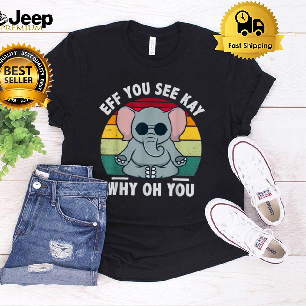 Eff You See Kay Why Oh You Vintage Funny Elephant Yoga T Shirt B09FS8X5GY
