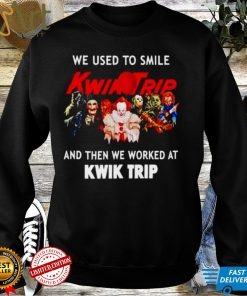 Horror Halloween we used to smile and then we worked at Kwik Trip shirt