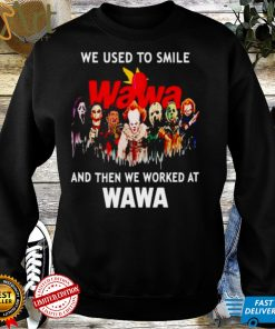 Horror Halloween we used to smile and then we worked at Wawa shirt