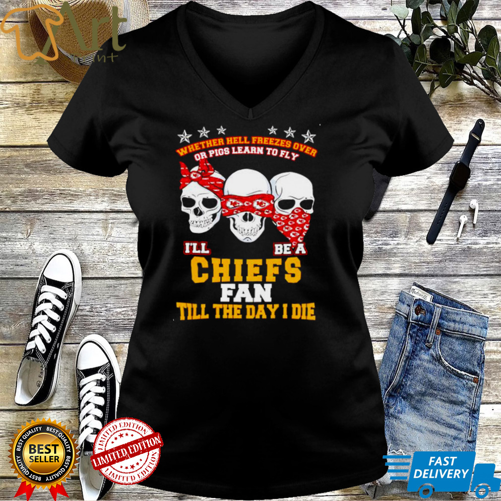 Skulls whether hell freezes over Ill be a Chiefs fan shirt