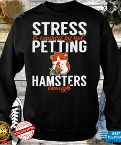 Stressed is caused by not petting Hamsters enough Hammy T Shirt