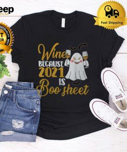 Women Wine Because 2021 Is Boo Sheet Ghost Drink Lover T Shirt